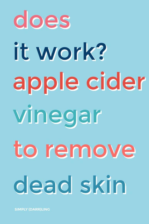 does it work - apple cider vinegar to remove dead skin