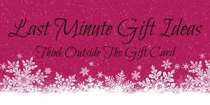 Last Minute Gifts – Look Past The Gift Card