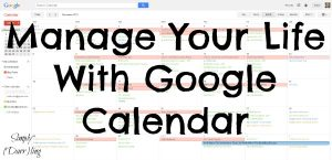 Manage Your Life With Google Calendar