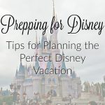 Prepping For Disney – 5 Tips for Planning the Perfect Disney Vacation