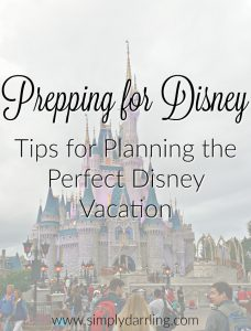 Prepping For Disney - Tips For Planning The Perfect Disney Vacation