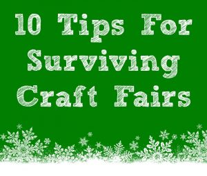 10 Tips For Surviving A Craft Fair