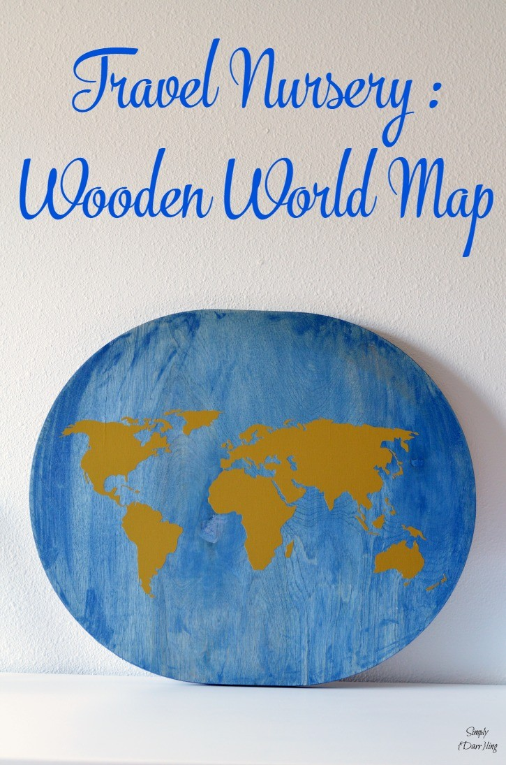 DIY Wooden World Map for a Travel Themed Nursery