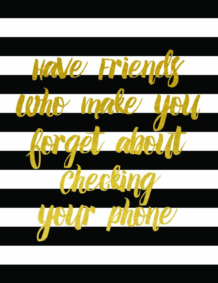 Free Gold Foil Printable - Have Friends Who Make You Forget About Checking Your Phone