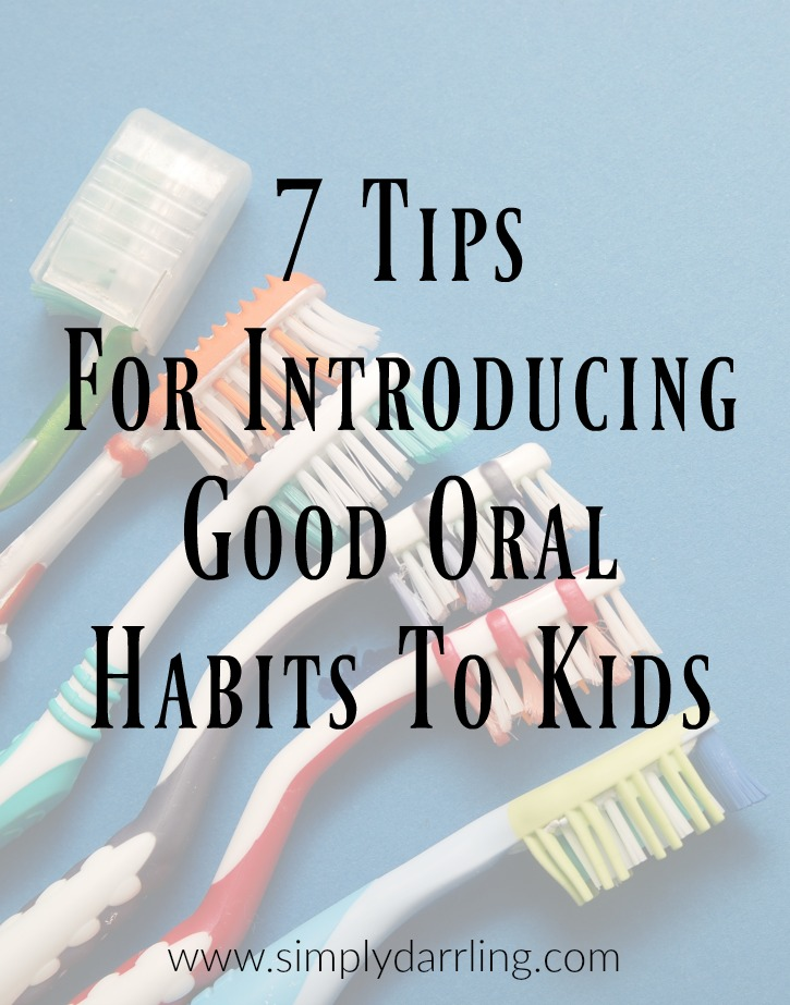 7 Tips For Introducing Good Oral Habits To Kids