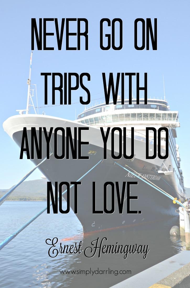 Alaska Inside Passage Cruise - Ernest Hemingway Quote