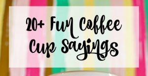 20+ Fun Coffee Cup Sayings