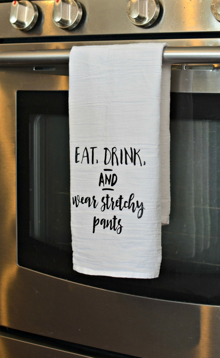 Eat, Drink, & Wear Stretchy Pants – Kitchen Tea Towel