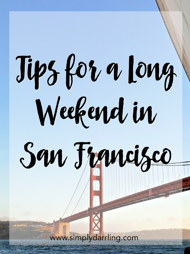 Tips for a Long Weekend in San Francisco