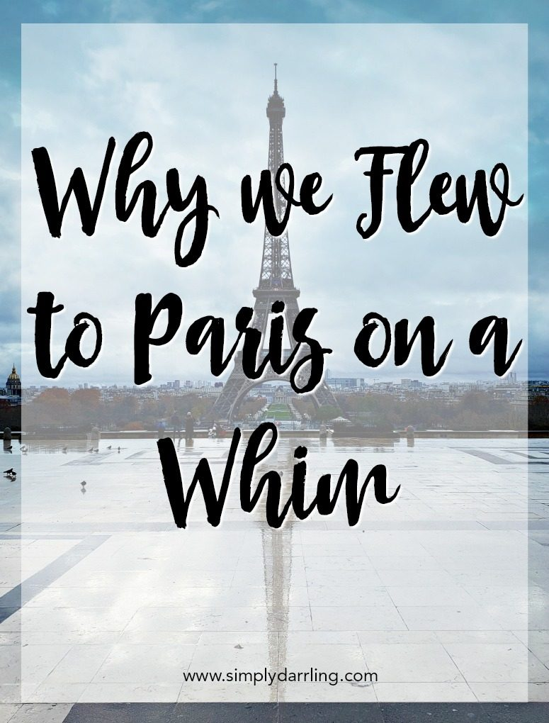Paris is always a good idea. this is why we flew to Paris on a whim