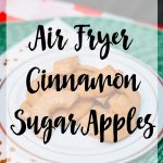 Air Fryer Cinnamon Sugar Apple Slices