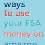 100+ Ways to Spend Your FSA Money on Amazon