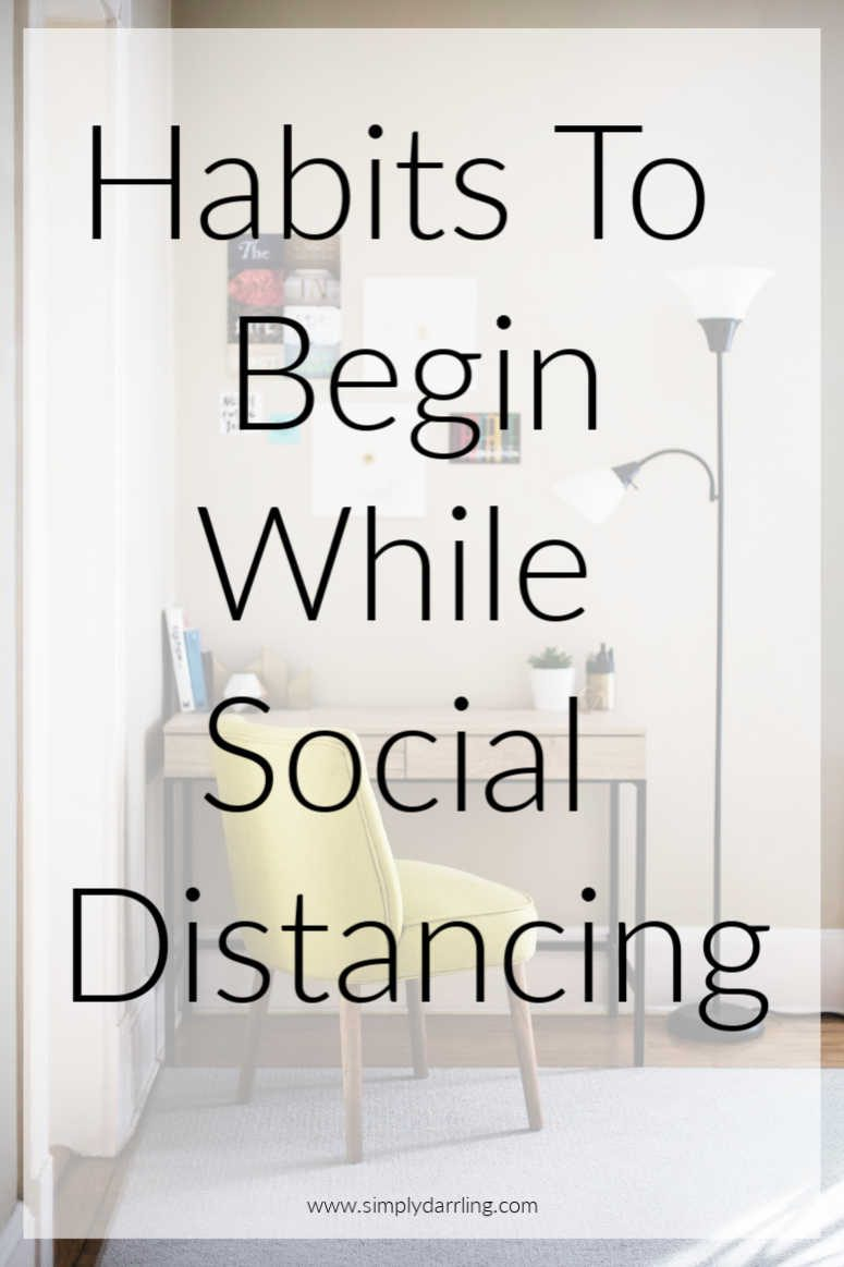 Habits to Begin While Social Distancing